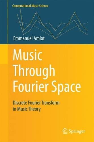 Music Through Fourier Space: Discrete Fourier Transform in Music Theory (Computational Music Science) free ebook