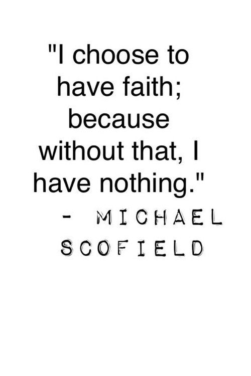 Faith is Everything - Michael Scofield Quote | Prison Break Quotes | - Miller Wentworth -