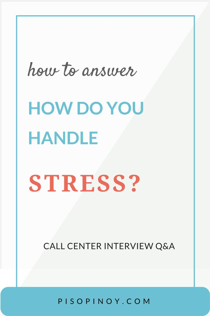 stress in call center sales A typical interview question, asked to get a sense of how you handle on-the-job stress, is how do you handle pressure examples of good responses include: stress is very important to me.