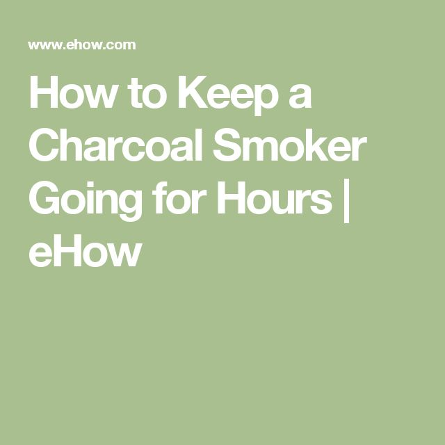 How to Keep a Charcoal Smoker Going for Hours | eHow