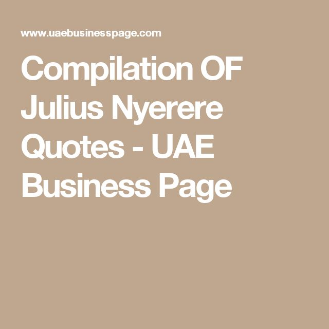 Compilation OF Julius Nyerere Quotes - UAE Business Page