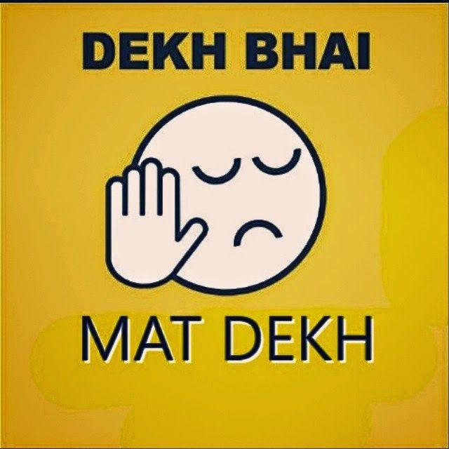 Dekh Bhai, Mat dekh.