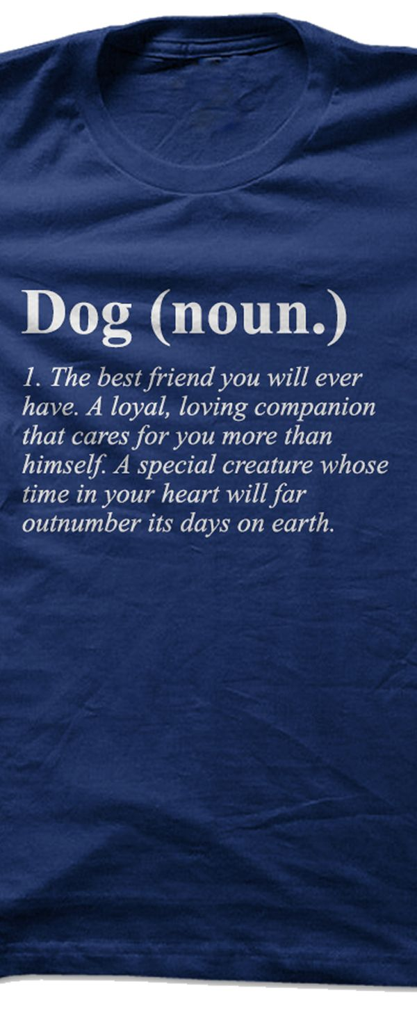 **CLICK THRU TO GET THIS ON A SHIRT!** DOG: The best friend you will ever have. A loyal, loving companion that cares for you more than himself. A special creature whose time in your heart will far outnumber its days on earth. #quote #quotes #inspirational