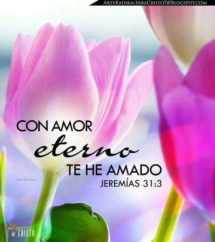 Jeremías 31:3 Dios se manifestó a mí hace ya mucho tiempo, diciendo: Con amor eterno te he amado; por tanto, te prolongué mi misericordia.♔