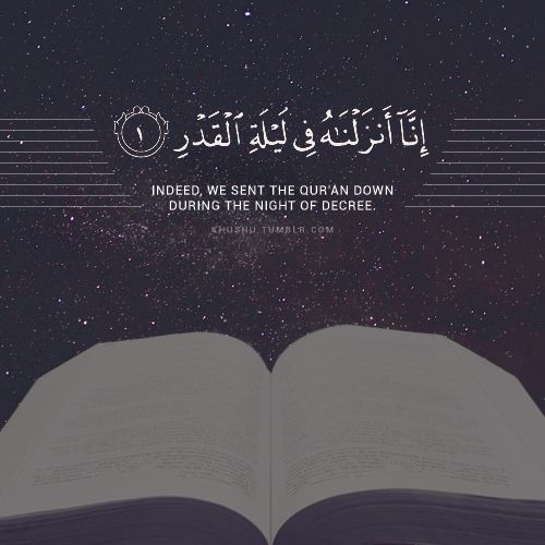 Indeed, We sent the Qur'an down during the Night of Decree.