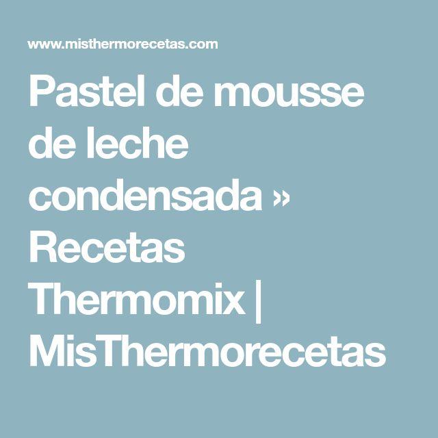 Pastel de mousse de leche condensada » Recetas Thermomix   MisThermorecetas
