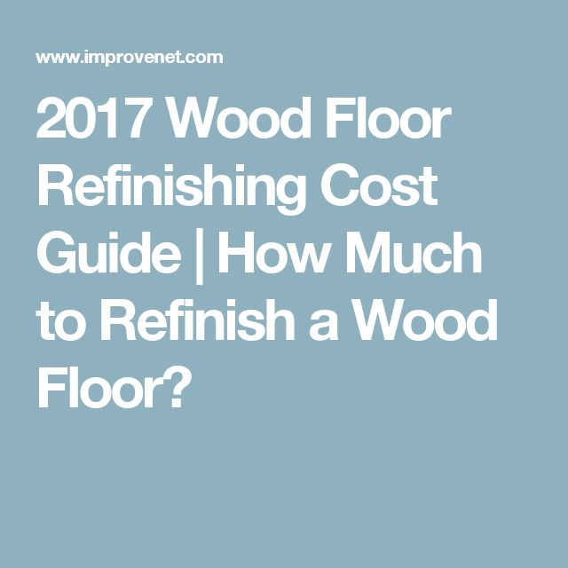 2017 Wood Floor Refinishing Cost Guide | How Much to Refinish a Wood Floor?
