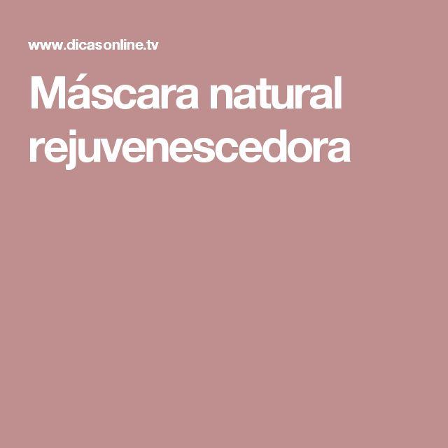 Máscara natural rejuvenescedora