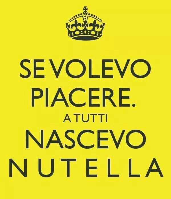 "Si quisiera complacer a todos nacía ""Nutella"""