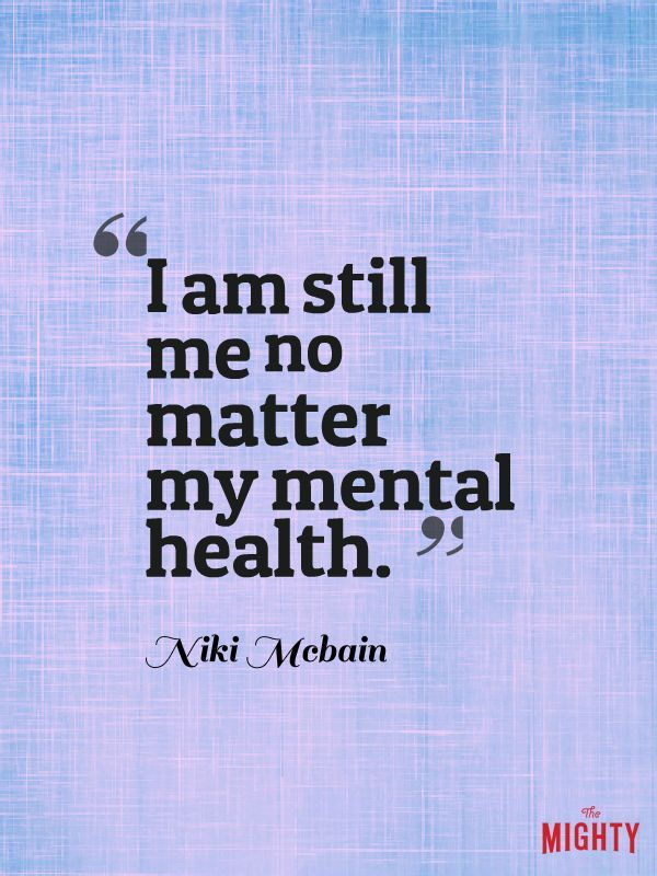 I am still me no matter my mental health.