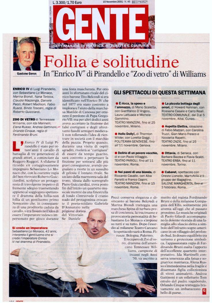 15 novembre 2001 - Gente - il mai dimenticato Gastone Geron firma una bellissima recensione dell'Enrico IV di Luigi Pirandello per la regia di Roberto Guicciardini con Sebastiano Lo Monaco
