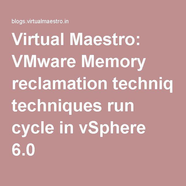Virtual Maestro: VMware Memory reclamation techniques run cycle in vSphere 6.0