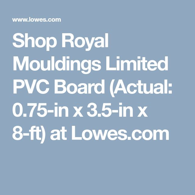 Shop Royal Mouldings Limited PVC Board (Actual: 0.75-in x 3.5-in x 8-ft) at Lowes.com