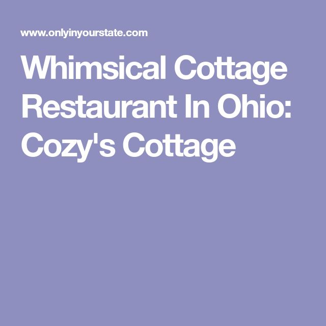 Whimsical Cottage Restaurant In Ohio: Cozy's Cottage