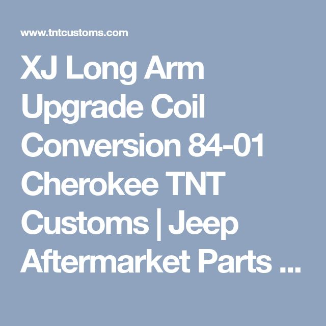 XJ Long Arm Upgrade Coil Conversion 84-01 Cherokee TNT Customs | Jeep Aftermarket Parts | TNT Customs