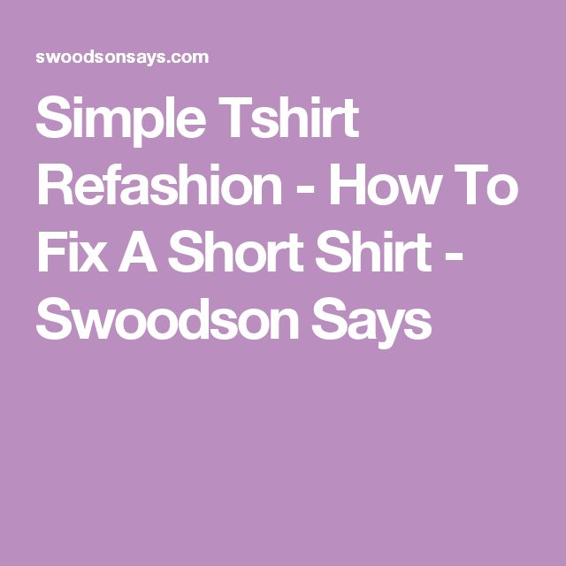 Simple Tshirt Refashion - How To Fix A Short Shirt - Swoodson Says