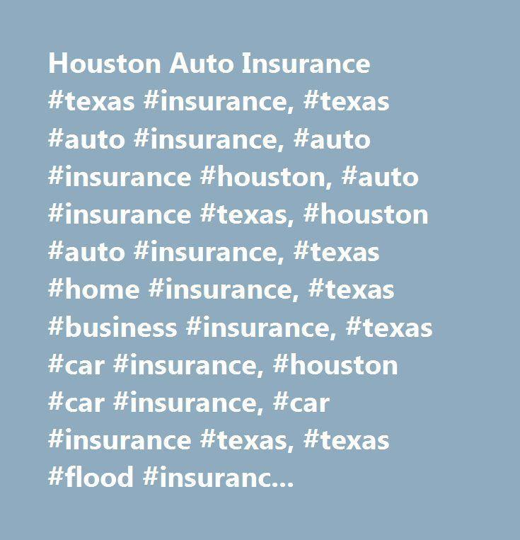 Houston Auto Insurance Texas Insurance Texas Auto Insurance Auto Insura Household Insurance See Home
