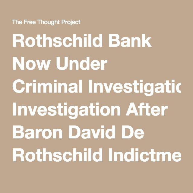 Rothschild Bank Now Under Criminal Investigation After Baron David De Rothschild Indictment – The Free Thought Project