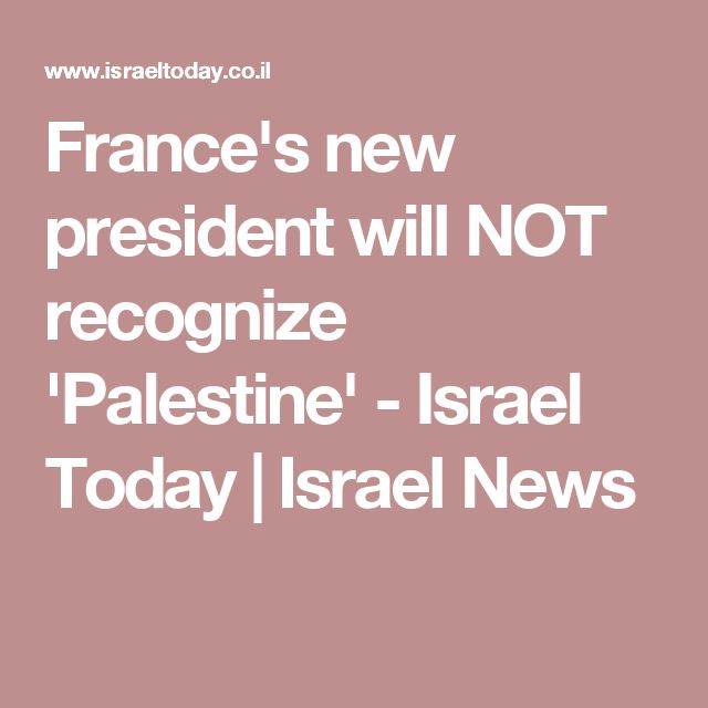 France's new president will NOT recognize 'Palestine' - Israel Today | Israel News