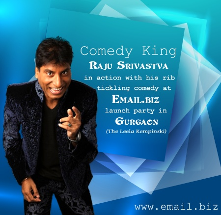 """Get ready for a laughter riot with the Shehanshah of Laughter """"Raju Srivastva"""" at the magnificent launch of Email.biz on 28th April 2013 in Gurgaon."""