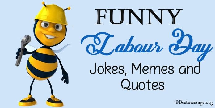 Funny Labor Day Jokes Humor Memes And Quotes 2020 Labor Day Meme Happy Labor Day Labor Day Quotes