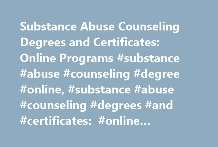 Substance Abuse Counseling Degrees and Certificates: Online Programs #substance #abuse #counseling #degree #online, #substance #abuse #counseling #degrees #and #certificates: #online #programs http://santa-ana.remmont.com/substance-abuse-counseling-degrees-and-certificates-online-programs-substance-abuse-counseling-degree-online-substance-abuse-counseling-degrees-and-certificates-online-programs/  # Substance Abuse Counseling Degrees and Certificates: Online Programs Completing a program in…