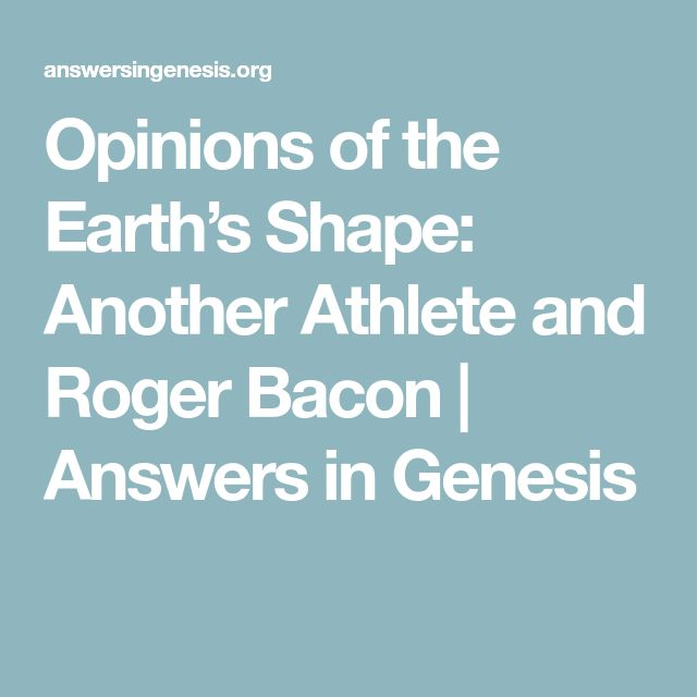 Opinions of the Earth's Shape: Another Athlete and Roger Bacon | Answers in Genesis