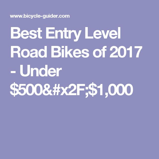 Best Entry Level Road Bikes of 2017 - Under $500/$1,000