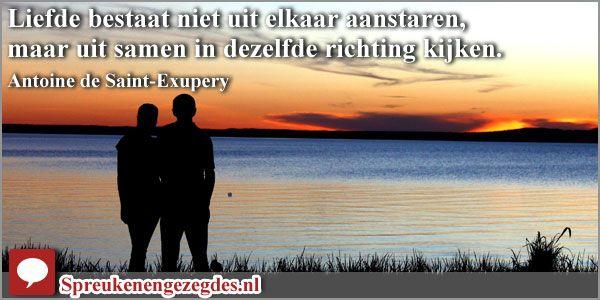 Liefde bestaat niet uit elkaar aanstaren, maar uit samen in dezelfde richting kijken.