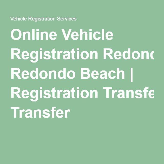 Online Vehicle Registration Redondo Beach, California | Registration Transfer @vehicle_reg #Vehicle #Registration #VehicleRegistration #VehicleRegistrationServices #DMVRenewal #DMV #Renewal #registrationtransfer #registration #transfer #renewregistration #titletransfare