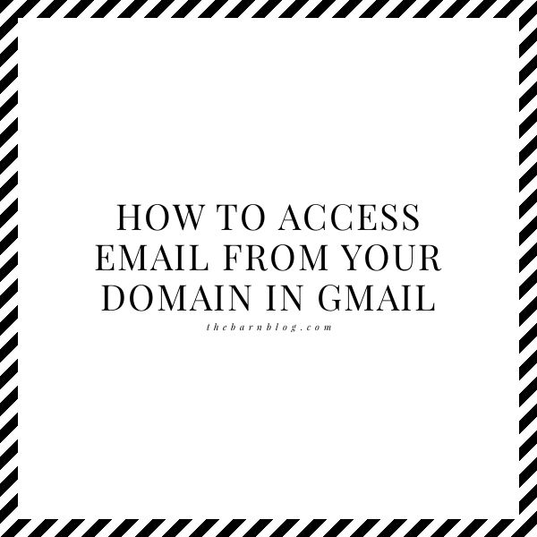 How To Access Email from Your Domain in Gmail | thebarnblog.com