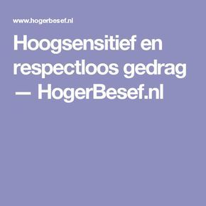 Hoogsensitief en respectloos gedrag — HogerBesef.nl