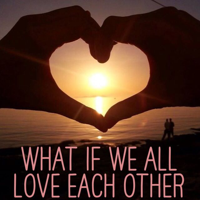 Quotes We Love Each Other: In My Ideal World Everyone Would Love Each Other And There