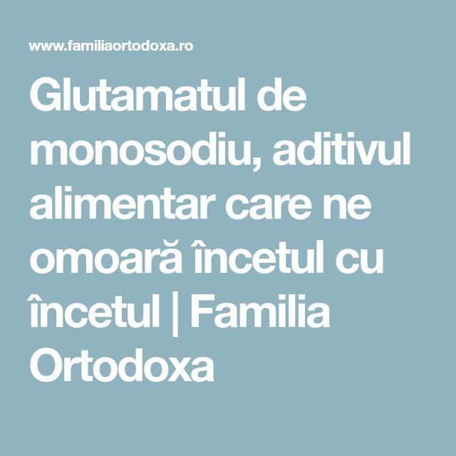 Glutamatul de monosodiu, aditivul alimentar care ne omoară încetul cu încetul | Familia Ortodoxa