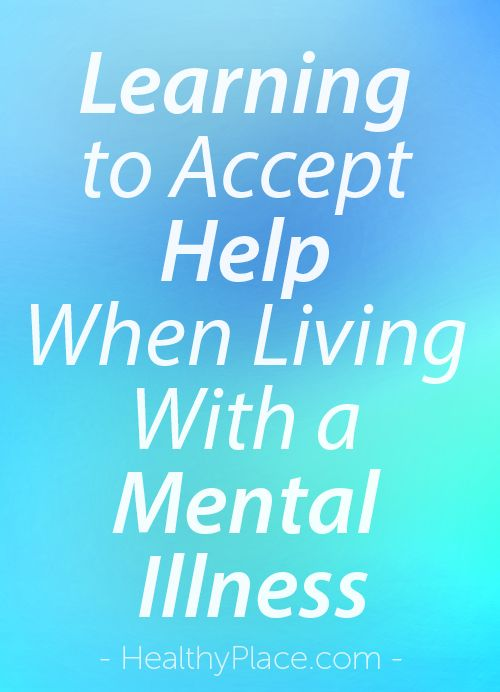 """Some with mental illness are afraid to ask for or accept help from others. Discover why is it hard to ask for help and steps to make the process easier."" www.HealthyPlace.com"