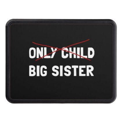 Only Child Big Sister Trailer Hitch Cover - family gifts love personalize gift ideas diy