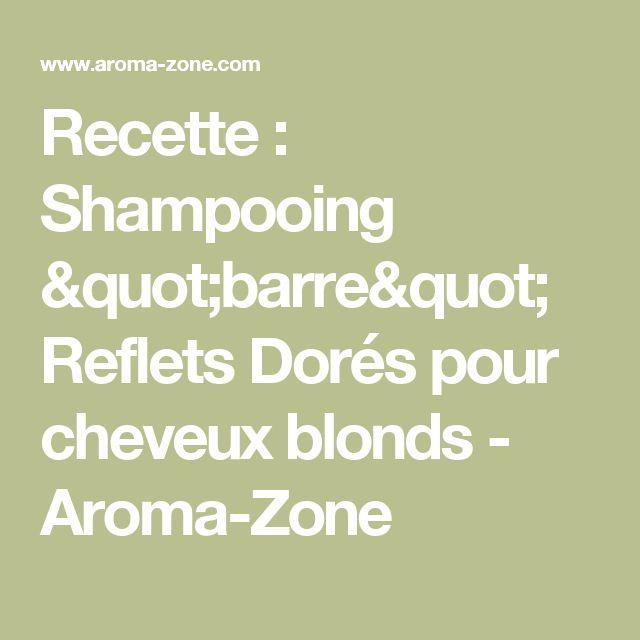 """Recette : Shampooing """"barre"""" Reflets Dorés pour cheveux blonds - Aroma-Zone"""