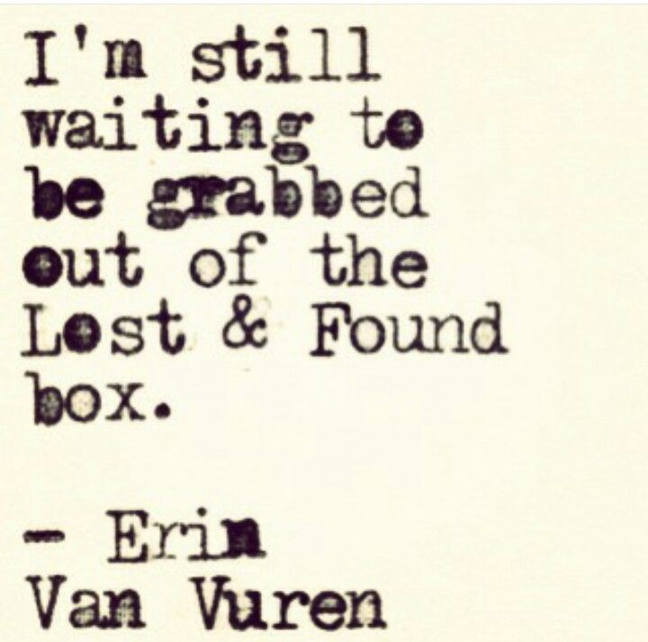 It seems I've been in there forever.. I patiently waiting to be found and experience love how it should be.