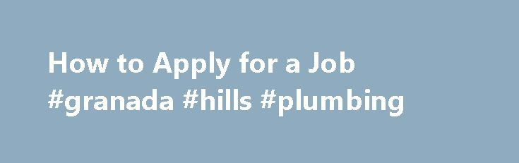 """How to Apply for a Job #granada #hills #plumbing http://hong-kong.remmont.com/how-to-apply-for-a-job-granada-hills-plumbing/  # We invite you to join our team of skilled and dedicated employees by applying for our open positions. Click """"Job Opportunities """" displayed on the upper left menu bar, select 'Full-time Opportunities' or 'Part-time Opportunities' and you will be routed to an external link. Select any position that is of interest to you and review the job details. Click the green…"""