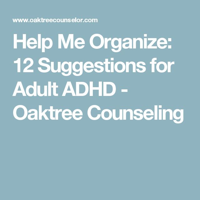 Help Me Organize: 12 Suggestions for Adult ADHD - Oaktree Counseling