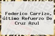 http://tecnoautos.com/wp-content/uploads/imagenes/tendencias/thumbs/federico-carrizo-ultimo-refuerzo-de-cruz-azul.jpg Federico Carrizo. Federico Carrizo, último refuerzo de Cruz Azul, Enlaces, Imágenes, Videos y Tweets - http://tecnoautos.com/actualidad/federico-carrizo-federico-carrizo-ultimo-refuerzo-de-cruz-azul/