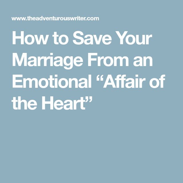"""How to Save Your Marriage From an Emotional """"Affair of the Heart"""""""