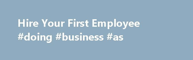 Hire Your First Employee #doing #business #as http://bank.remmont.com/hire-your-first-employee-doing-business-as/  #how to start a business # If your business is booming, but you are struggling to keep up, perhaps it's time to hire some help. The eight steps below can help you start the hiring process and ensure you are compliant with key federal and state regulations. Step 1. Obtain an Employer Identification Number (EIN) … Read More →