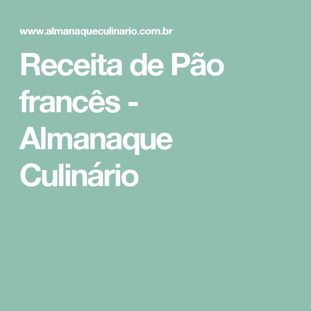 Receita de Pão francês - Almanaque Culinário