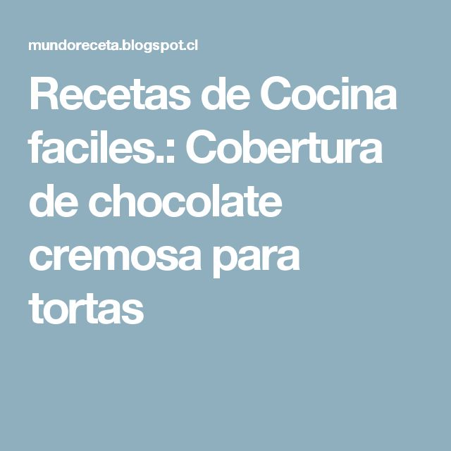Recetas de Cocina faciles.: Cobertura de chocolate cremosa para tortas