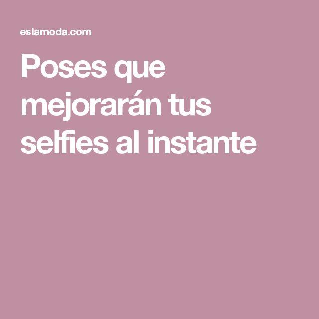 Poses que mejorarán tus selfies al instante