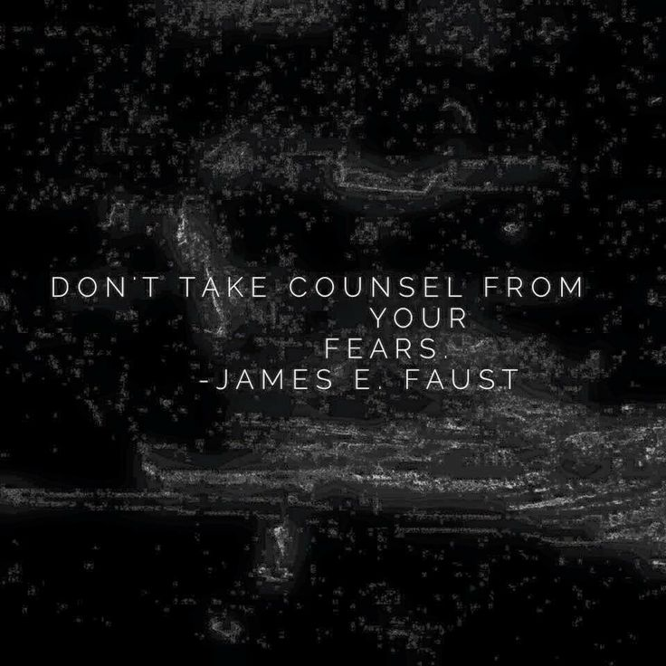 Don't take counsel from your #fears #faust #lds
