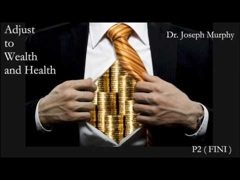 Dr Joseph Murphy, Adjust to Wealth and Health P2  FINI