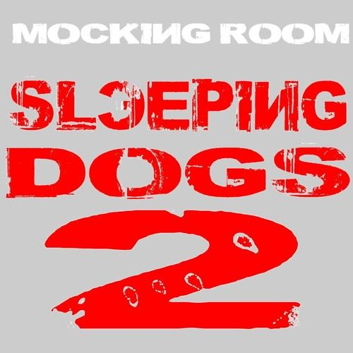 MOCKING ROOM - SLEEPING DOGS 2 by ALBY/MOCKING ROOM/PRS/MOP N BUCKET/Gravel Plants on SoundCloud