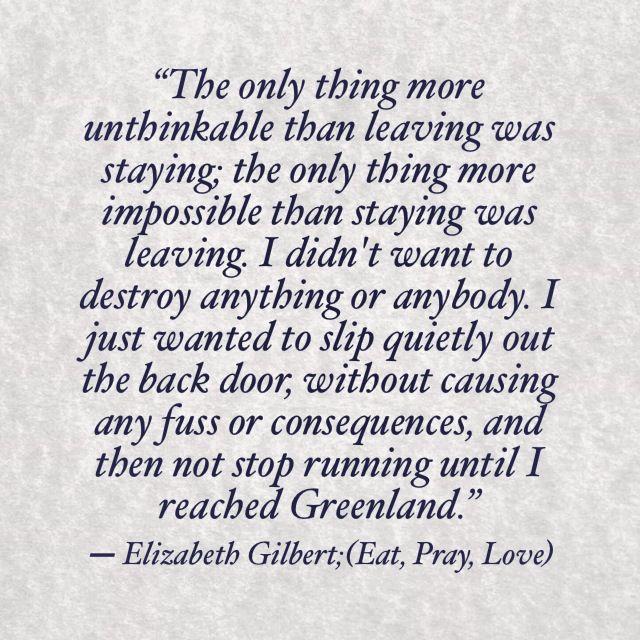 ― Elizabeth Gilbert, (Eat, Pray, Love)